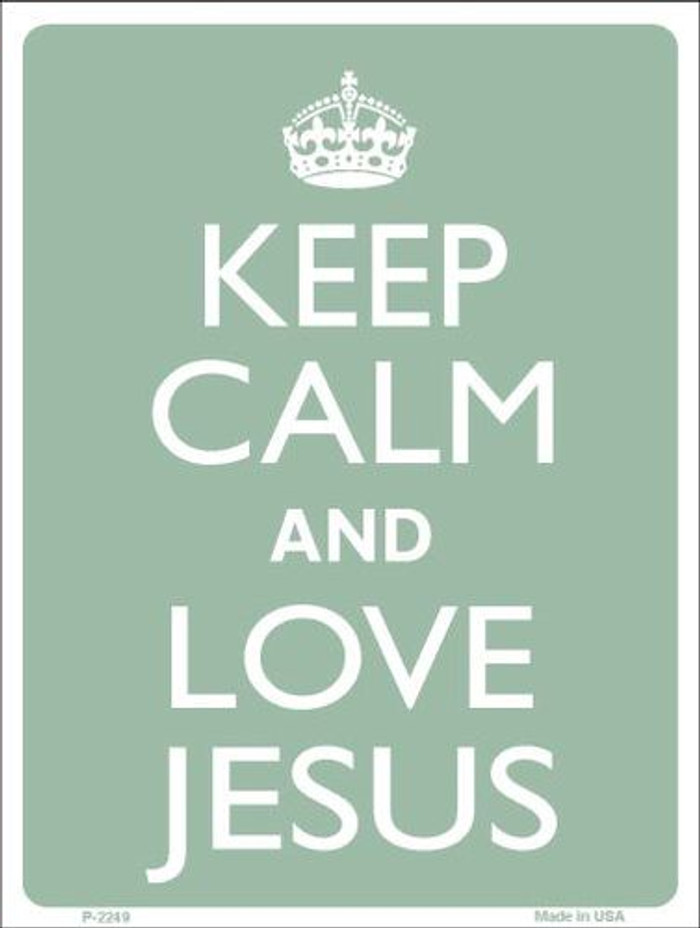 Keep Calm Love Jesus Metal Novelty Parking Sign P-2249