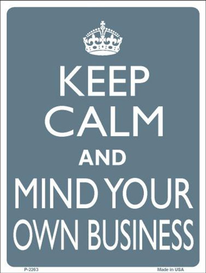 Keep Calm Mind Your Own Business Metal Novelty Parking Sign P-2263
