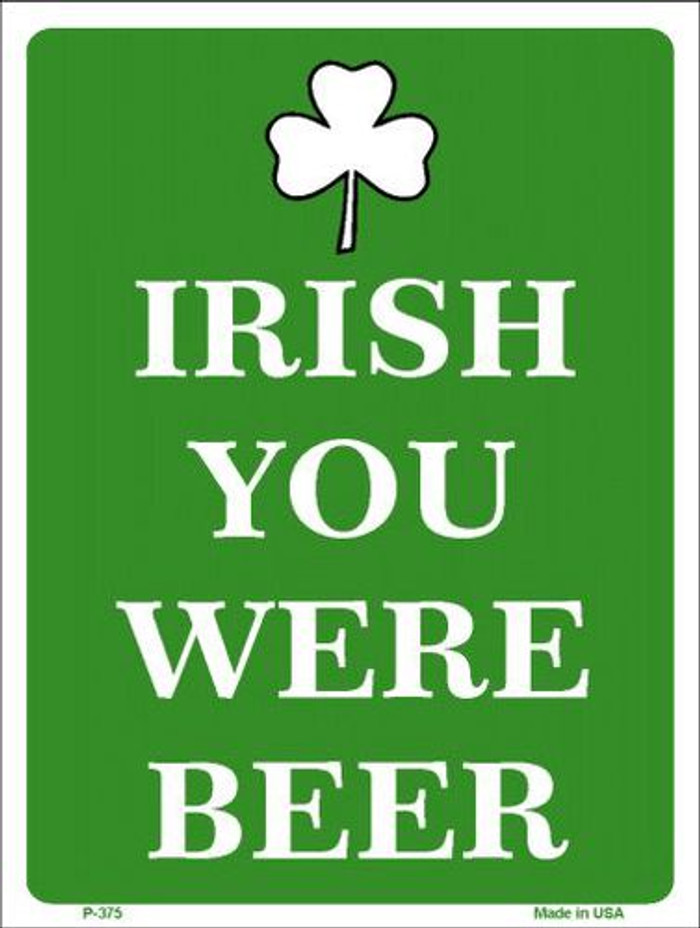 Irish You Were Beer Metal Novelty Parking Sign P-375