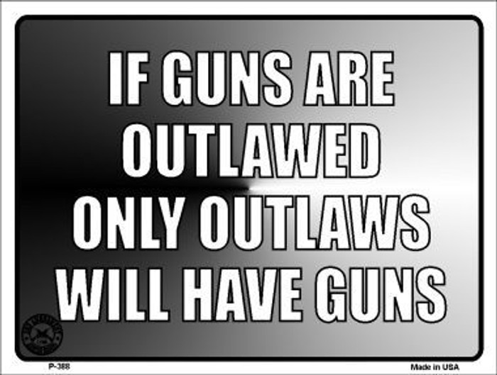 If Guns Are Outlawed Metal Novelty Parking Sign P-388