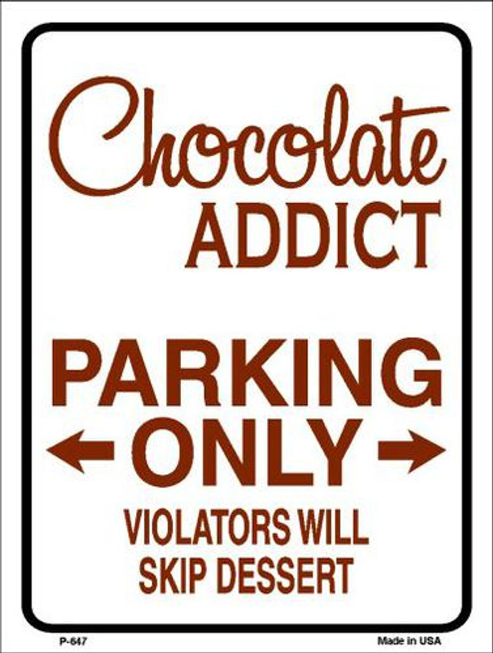 Chocolate Addict Only Metal Novelty Parking Sign P-647