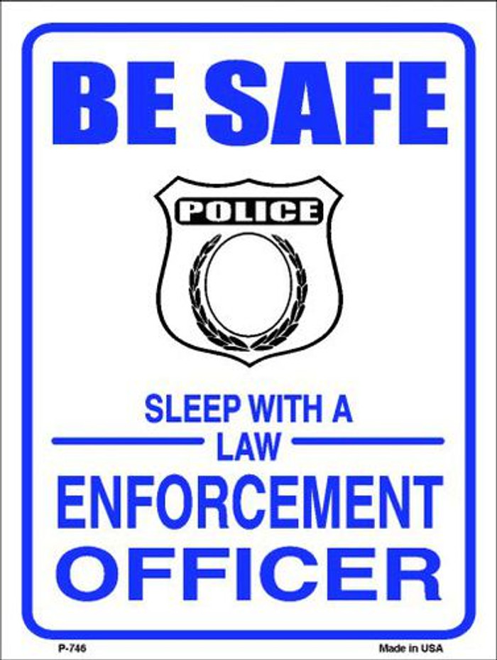 Be Safe Sleep With Law Enforcement Metal Novelty Parking Sign P-746
