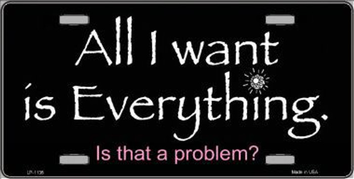 All I Want Is Everything Novelty Metal License Plate