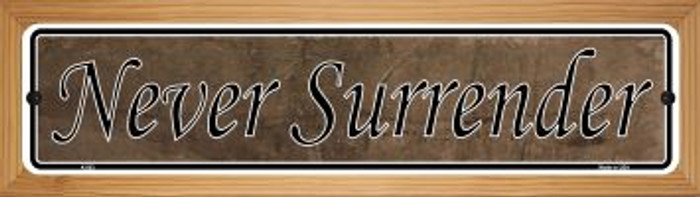 Never Surrender Novelty Wood Mounted Metal Small Street Sign WB-K-003