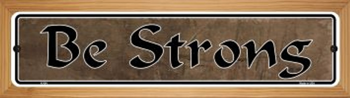 Be Strong Novelty Wood Mounted Metal Small Street Sign WB-K-004