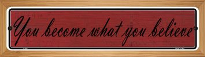 You Become What You Believe Novelty Wood Mounted Metal Mini Street Sign WB-K-015