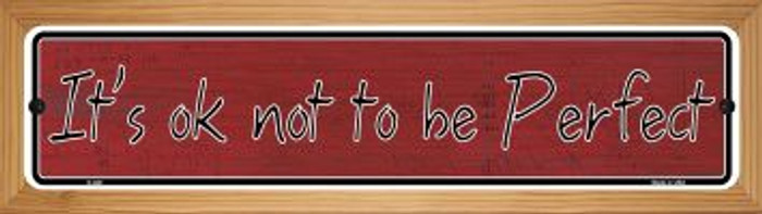It's Ok Not To Be Perfect Novelty Wood Mounted Metal Small Street Sign WB-K-020