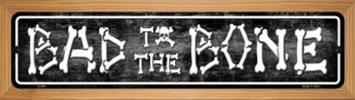 Bad To The Bone Novelty Wood Mounted Metal Mini Street Sign WB-K-395