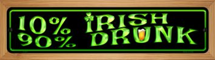 10% Irish 90% Drunk Novelty Wood Mounted Metal Small Street Sign WB-K-427