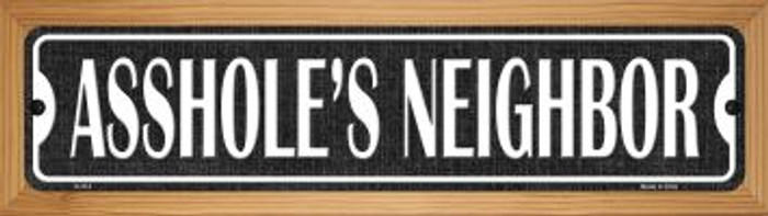 Asshole's Neighbor Novelty Wood Mounted Metal Small Street Sign WB-K-574