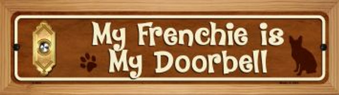 Frenchie Is My Doorbell Novelty Wood Mounted Metal Mini Street Sign WB-K-613