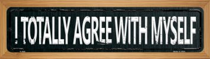 I Totally Agree With Myself Novelty Wood Mounted Metal Mini Street Sign WB-K-646