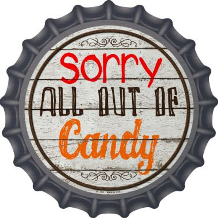 Sorry Out Of Candy Novelty Metal Bottle Cap BC-504
