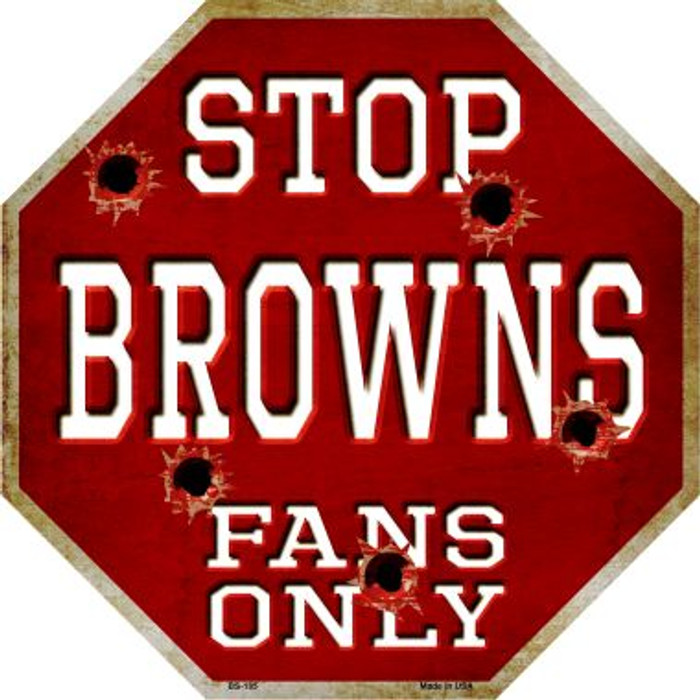Browns Fans Only Metal Novelty Octagon Stop Sign BS-185