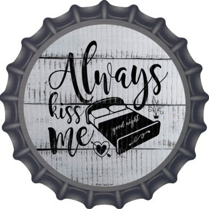 Always Kiss Me Goodnight Novelty Metal Bottle Cap BC-1083