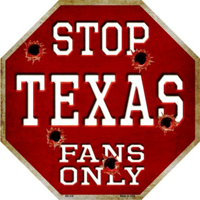 Texas Fans Only Metal Novelty Octagon Stop Sign BS-330
