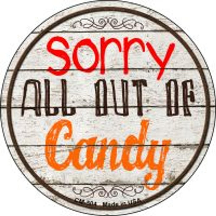 Sorry Out Of Candy Novelty Metal Mini Circle Magnet CM-504