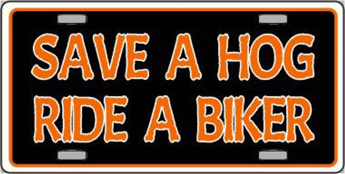 Save A Hog Ride A Biker Novelty Metal License Plate