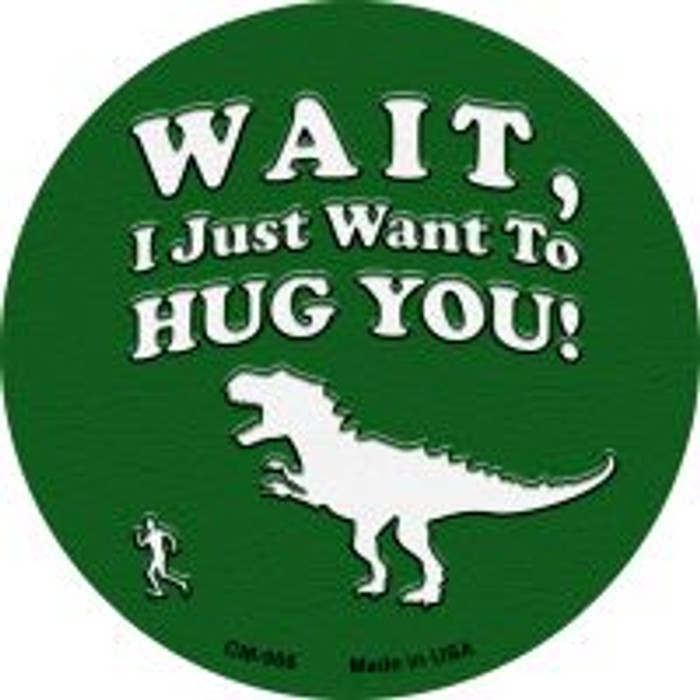 Just Want To Hug You Novelty Metal Mini Circle Magnet CM-966