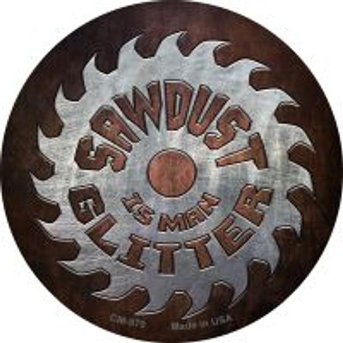Sawdust Is Man Glitter Novelty Metal Mini Circle Magnet CM-970