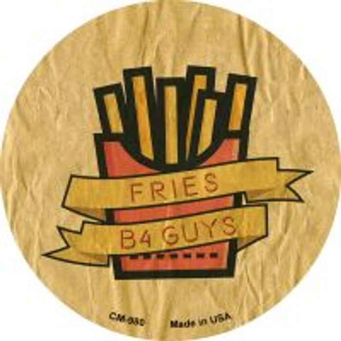 Fries B4 Guys Novelty Metal Mini Circle Magnet CM-980