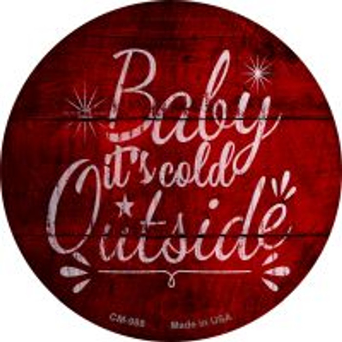 Baby Its Cold Outside Novelty Metal Mini Circle Magnet CM-988