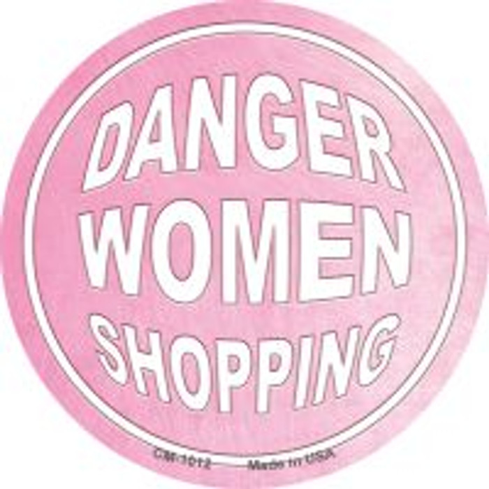 Danger Women Shopping Novelty Metal Mini Circle Magnet CM-1012