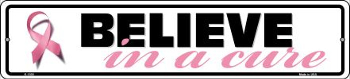 Believe In A Cure Pink Ribbon Breast Cancer Novelty Small Metal Street Sign K-1300