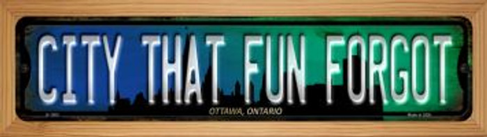 Ottawa Ontario The City That Fun Forgot Novelty Wood Mounted Small Metal Street Sign WB-K-1263