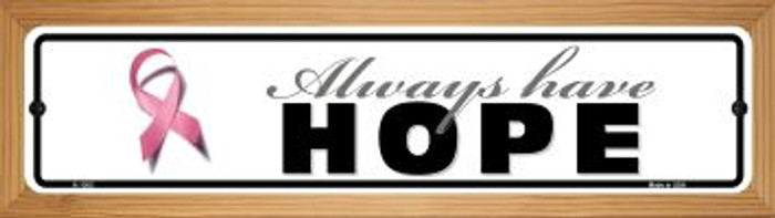Always Have Hope Pink Ribbon Breast Cancer Novelty Wood Mounted Small Metal Street Sign WB-K-1303