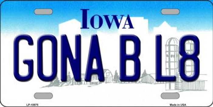 Gonna B L8 Iowa Novelty Metal Vanity License Plate Tag LP-10975