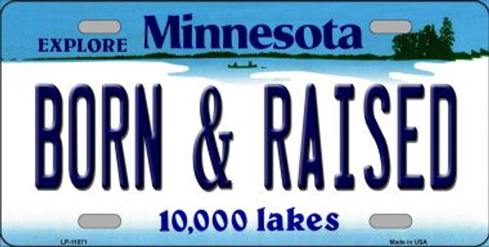 Born and Raised Minnesota Novelty Metal Vanity License Plate Tag LP-11071