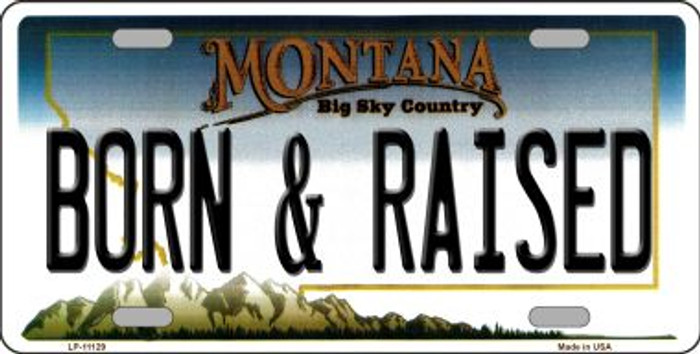 Born and Raised Montana Novelty Metal Vanity License Plate Tag LP-11129