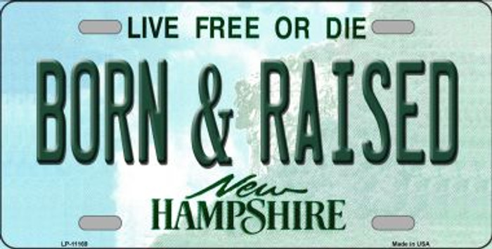 Born and Raised New Hampshire Novelty Metal Vanity License Plate Tag LP-11169