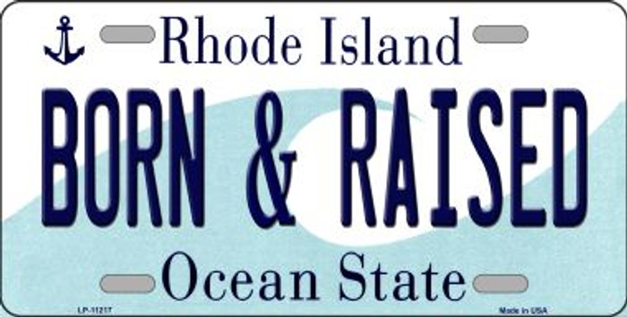 Born & Raised Rhode Island Novelty Metal Vanity License Plate Tag LP-11217