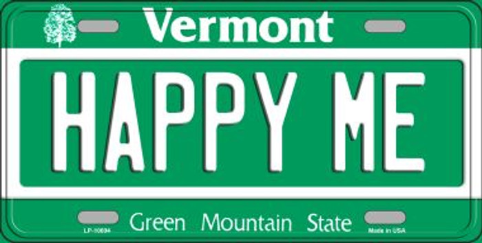 Happy Me Vermont Novelty Metal Vanity License Plate Tag LP-10694