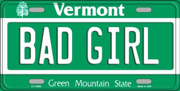 Bad Girl Vermont Novelty Metal Vanity License Plate Tag LP-10696