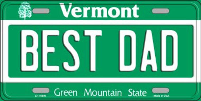 Best Dad Vermont Novelty Metal Vanity License Plate Tag LP-10699
