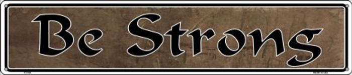 Be Strong Novelty Metal Street Sign ST-004