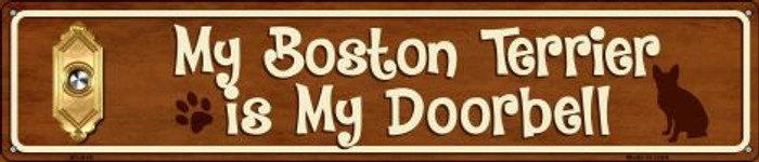 Boston Terrier Is My Doorbell Novelty Metal Street Sign ST-616
