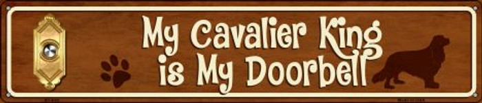 Cavalier King Is My Doorbell Novelty Metal Street Sign ST-630