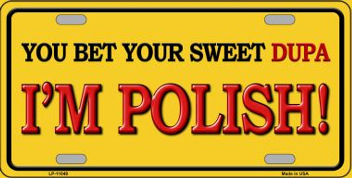 YOU BET YOUR SWEET DUPA I/'M POLISH METAL NOVELTY LICENSE PLATE TAG