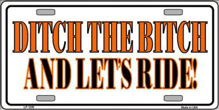 Ditch The Bitch Novelty Metal License Plate