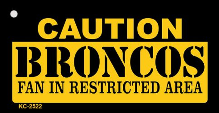 Caution Broncos Fan Area Novelty Metal Key Chain KC-2522