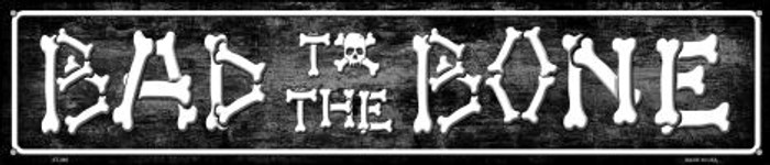 Bad To The Bone Novelty Metal Street Sign ST-395