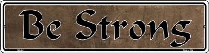 Be Strong Novelty Mini Metal Street Sign MK-004