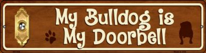 Bulldog Is My Doorbell Novelty Mini Metal Street Sign MK-618