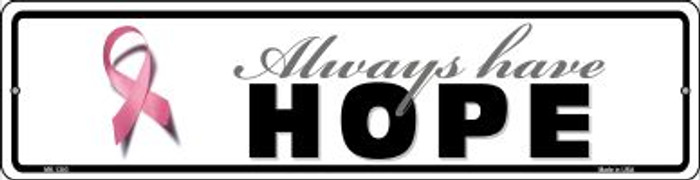 Always Have Hope Pink Ribbon Breast Cancer Novelty Mini Metal Street Sign MK-1303