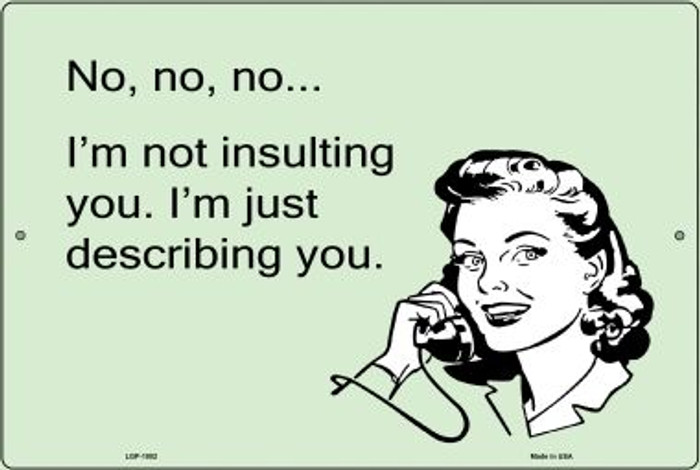 I'm Not insulting You E-Cards Novelty Metal Large Parking Sign LGP-1002