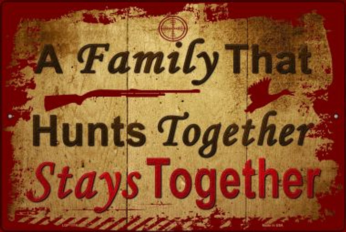 A Family That Hunts Together Novelty Metal Large Parking Sign LGP-1116